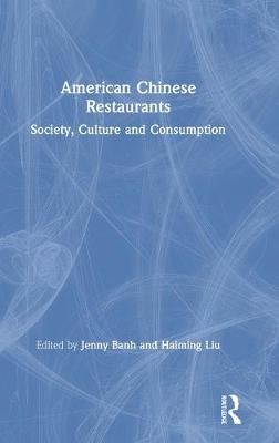 American Chinese Restaurants: Society, Culture and Consumption by Jenny Banh