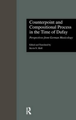 Counterpoint and Compositional Process in the Time of Dufay by Kevin N. Moll