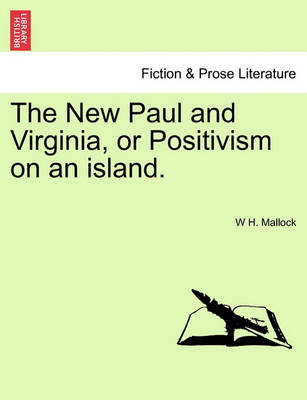 New Paul and Virginia, or Positivism on an Island. by W H Mallock