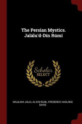 The Persian Mystics. Jalalu'd-Din Rumi by Jalal Al-Din Rumi