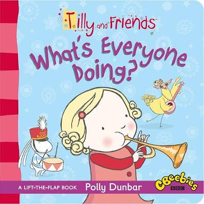 Tilly and Friends: What's Everyone Doing? by Polly Dunbar