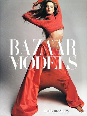Harper's Bazaar: The Models by Derek Blasberg