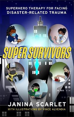 Super Survivors: Superhero Therapy for Facing Disaster-Related Trauma by Dr Janina Scarlet