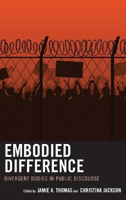 Embodied Difference: Divergent Bodies in Public Discourse by Jamie A. Thomas