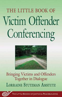 Little Book of Victim Offender Conferencing by Lorraine Stutzman Amstutz