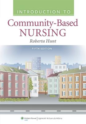 Introduction to Community Based Nursing by Roberta Hunt