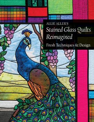 Allie Aller's Stained Glass Quilts Reimagined book