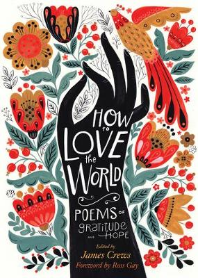 How to Love the World: Poems of Gratitude and Hope by James Crews