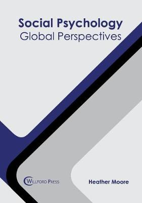 Social Psychology: Global Perspectives by Heather Moore