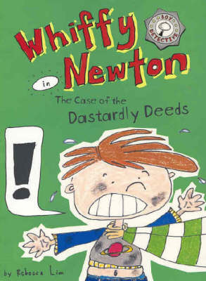 Whiffy Newton in the Case of the Dastardly Deeds by Rebecca Lim