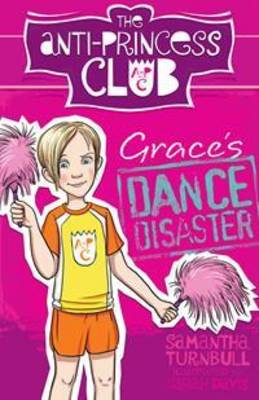 Grace'S Dance Disaster: the Anti-Princess Club 3 by Samantha Turnbull
