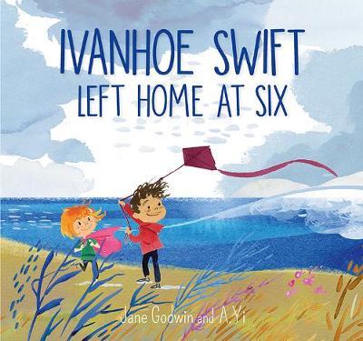 Ivanhoe Swift Left Home at Six by Jane Godwin