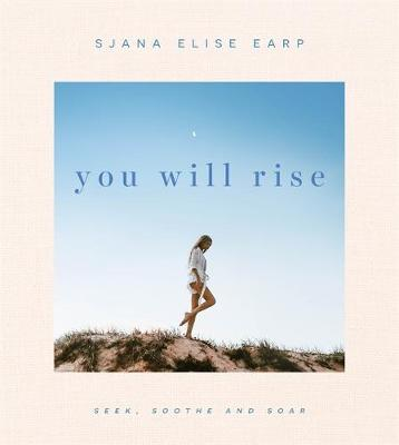 You Will Rise: Seek, Soothe and Soar by Sjana Elise Earp