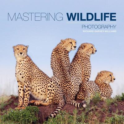 Mastering Wildlife Photography by Richard Garvey-Williams