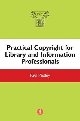 Practical Copyright for Library and Information Professionals by Paul Pedley