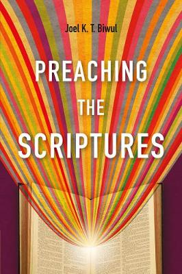 Preaching the Scriptures by Joel K. T. Biwul