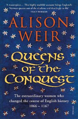 Queens of the Conquest: The extraordinary women who changed the course of English history 1066 - 1167 by Alison Weir