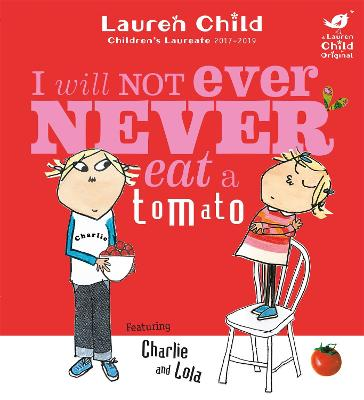 Charlie and Lola: I Will Not Ever Never Eat a Tomato by Lauren Child