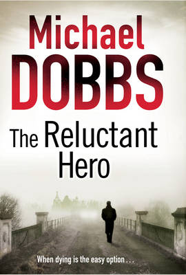 Reluctant Hero by Michael Dobbs
