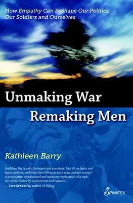 Unmaking War, Remaking Men by Kathleen L. Barry