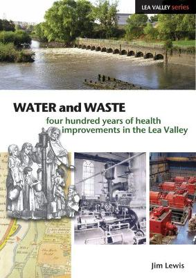 Water and Waste: Four Hundred Years of Health Improvements in the Lea Valley by Jim Lewis