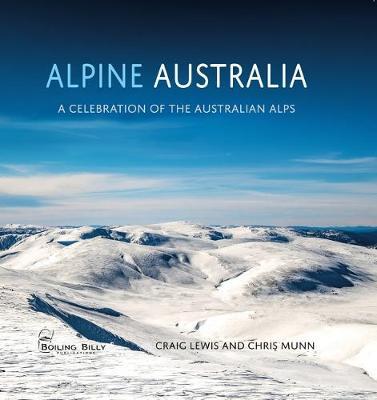 Alpine Australia: A Celebration of the Australian Alps by Craig and Munn, Chris Lewis