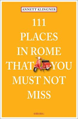 111 Places in Rome That You Must Not Miss by Annett Klingner
