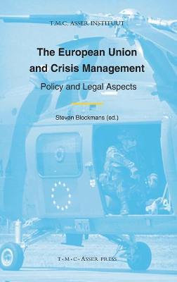 The European Union and Crisis Management by Steven Blockmans