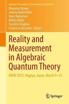 Reality and Measurement in Algebraic Quantum Theory: NWW 2015, Nagoya, Japan, March 9-13 by Masanao Ozawa