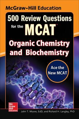 McGraw-Hill Education 500 Review Questions for the MCAT: Organic Chemistry and Biochemistry by John T. Moore