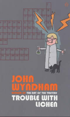 Trouble with Lichen by John Wyndham