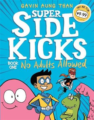 Super Sidekicks 1: No Adults Allowed by Gavin Aung Than