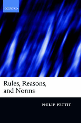 Rules, Reasons, and Norms by Philip Pettit