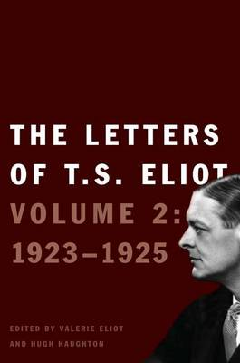 The Letters of T. S. Eliot: Volume 2: 1923-1925 by T. S. Eliot
