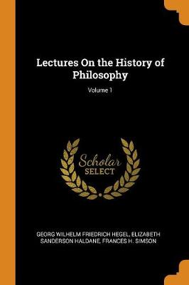 Lectures on the History of Philosophy; Volume 1 by Georg Wilhelm Friedrich Hegel