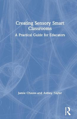 Creating Sensory Smart Classrooms: A Practical Guide for Educators book