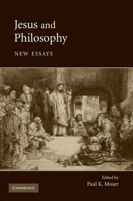 Jesus and Philosophy by Paul K. Moser