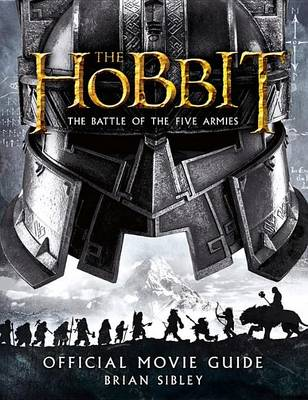 The Hobbit: The Battle of the Five Armies Official Movie Guide by Brian Sibley