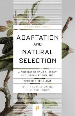 Adaptation and Natural Selection: A Critique of Some Current Evolutionary Thought by George Christopher Williams