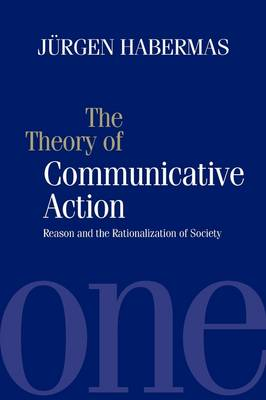The The Theory of Communicative Action The Theory of Communicative Action Reason and the Rationalization of Society v.1 by Jurgen Habermas