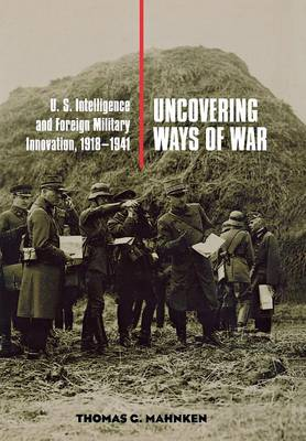 Uncovering Ways of War by Thomas G. Mahnken