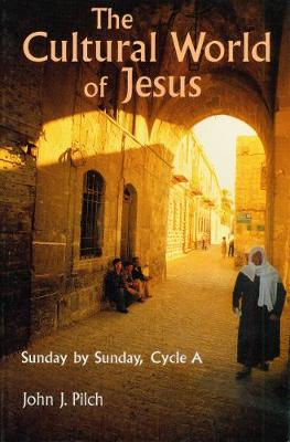 The Cultural World of Jesus: Sunday By Sunday, Cycle A by John J. Pilch