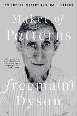Maker of Patterns by Freeman Dyson