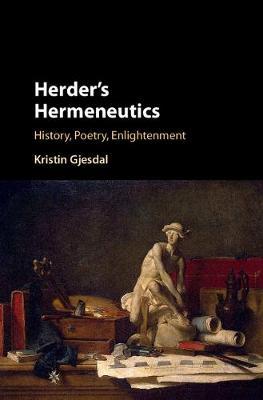 Herder's Hermeneutics by Kristin Gjesdal