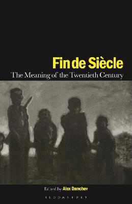 Fin de Siecle: The Meaning of the Twentieth Century by Alex Danchev