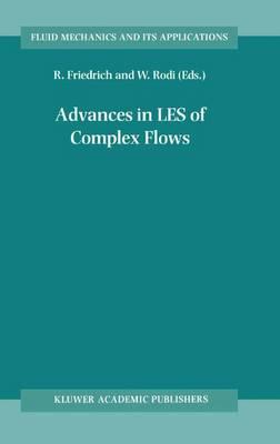 Advances in LES of Complex Flows by Rainer Friedrich