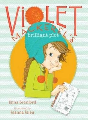 Violet Mackerel's Brilliant Plot by Anna Branford