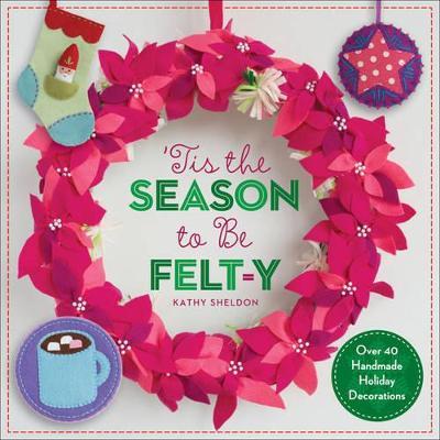 'Tis the Season to Be Felt-y by Kathy Sheldon