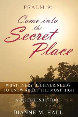 Psalm 91 Come Into the Secret Place by Dianne Hall