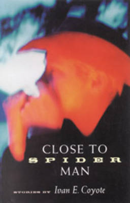Close To Spider Man by Ivan E. Coyote